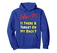 Target On My Back Funny With Bullseye On Back Shirts Hoodie Royal Blue