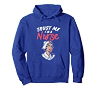 Trust Me I'm A Nurse Shirts Hoodie Royal Blue