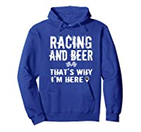 Race Car Track Apparel Racing And Beer That's Why I'm Here Shirts Hoodie Royal Blue