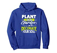Gardeners Quote Plant Your Garden And Decorate Your Soul Shirts Hoodie Royal Blue
