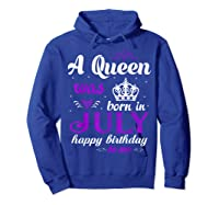 Queen Was Born In July Happy Birthday For Girl Shirts Hoodie Royal Blue