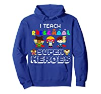I Teach Preschool Superheroes T-shirt Hoodie Royal Blue