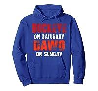 Buckeye On Saturday Dawg On Sunday Funny Gift Cleveland Ohio Shirts Hoodie Royal Blue