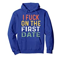 Funny Swinger Shirt Retro I Fuck On The First Date T-shirt Hoodie Royal Blue