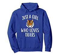 Just A Girl Who Loves Tigers Funny Tiger Shirts Hoodie Royal Blue