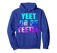 Yeet Or Be Yeeted Funny Dank Meme Cool Trending Saying Shirts Hoodie Royal Blue