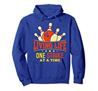 Living Life One Strike At A Time Bowlers Gift Shirts Hoodie Royal Blue