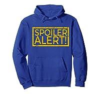Movie Tv Spoiler Alert Movie Fan Spoilers Books Shirts Hoodie Royal Blue
