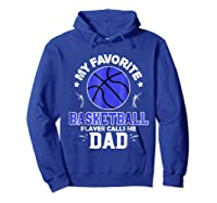 My Favorite Basketball Player Calls Me Dad Shirts Hoodie Royal Blue