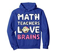 Math Teas Love Brains - Zombie Halloween T-shirt Hoodie Royal Blue