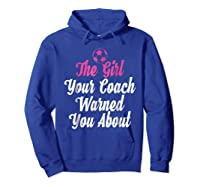 Soccer Girl Your Coach Warned About S Sports Shirts Hoodie Royal Blue