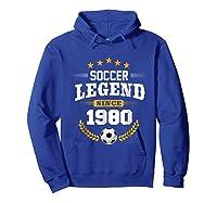 Soccer Legend Since 1980 Birthday Gift Futbol Shirts Hoodie Royal Blue
