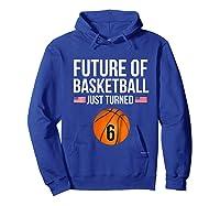 6th Birthday Basketball T Shirt 6 Year Old Birthday Gift Hoodie Royal Blue