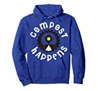 Compost Happens Shirt, Funny Gardening Gardener T-shirt Gift Hoodie Royal Blue