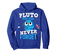 Pluto Never Forge Astronomy Science Space Geek Shirts Hoodie Royal Blue