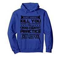 Cross Country Cross Country Practice Will Kill You Shirts Hoodie Royal Blue