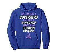 Badass Mom Surviving Hodgkin Lymphoma Quote Funny T-shirt Hoodie Royal Blue