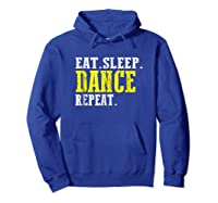 Eat Sleep Dance Repeat T-shirt Funny Dance Shirt For Dancer Hoodie Royal Blue
