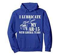 Lubricate My Ar 15 With Liberal Tears Right To Bear Arms Shirts Hoodie Royal Blue