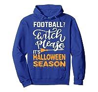 Football Witch Please It Is Halloween Season Shirts Hoodie Royal Blue