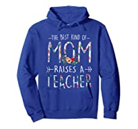 The Best Kind Of Mom Raises A Tea T Shirt Gift For Mama Hoodie Royal Blue