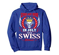 Kings Are Born In July With Swiss Blood Shirts Hoodie Royal Blue