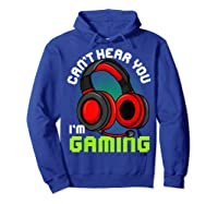 Can\\\'t Hear You I\\\'m Gaming Gamer Gamers Funny Saying T-shirt Hoodie Royal Blue