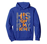 His Fight Is My Fight Multiple Sclerosis Support Tee, Ms Ts Shirts Hoodie Royal Blue