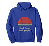Vintage Shoot Hoops Not People Gift Shirts Hoodie Royal Blue