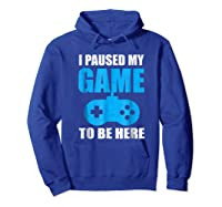 I Paused My Game To Be Here Funny Gamer Shirt Hoodie Royal Blue