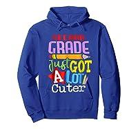 Second Grade Just Got A Lot Cuter Back To School T-shirt Hoodie Royal Blue