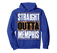 Straight Outta Memphis Tennessee Funny Gift Shirts Hoodie Royal Blue