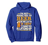 I'm Not Addicted To Beer Funny Beer Addicted Drinking Shirts Hoodie Royal Blue