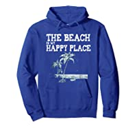 The Beach Is My Happy Place Summer Vacation Gift Shirts Hoodie Royal Blue