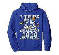 Turned 75 In Quarantine Cute 75th Birthday Gift Shirts Hoodie Royal Blue