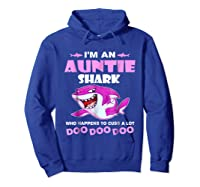 Auntie Shark - Who Happens To Cuss A Lot Doo Doo Doo Shirt Hoodie Royal Blue