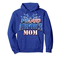 Proud Air Force Mom Shirt Mothers Day Patriotic Usa Military Hoodie Royal Blue