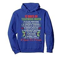 12 Days Of Teaching Math Christmas Math Tea T-shirt Hoodie Royal Blue