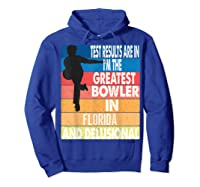 The Greatest Bowler In Florida Bowling Shirts Hoodie Royal Blue