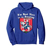 Ren Faire T-shirt Just Here For The Jousting Medieval Tee Hoodie Royal Blue