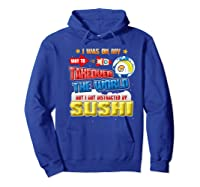 On My Way To Takeover The World But I Got Distracted Sushi Premium T-shirt Hoodie Royal Blue