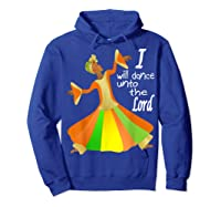 Praise Dance, I Will Dance Unto The Lord Inspirational Shirts Hoodie Royal Blue