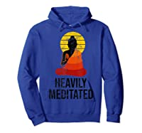 Funny Yoga Quote For Heavily Over Meditated Buddha Shirts Hoodie Royal Blue