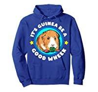 It\\\'s Guinea Be A Good Wheek   Cute Cavy Gift   Guinea Pig T-shirt Hoodie Royal Blue