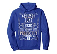 Legends Born June 1938 81st Awesome Birthday Gift T-shirt Hoodie Royal Blue