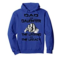 Dad And Daughter The Legend And The Legacy Shirts Hoodie Royal Blue