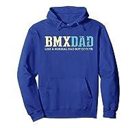 S Bmx Dad Like Normal Dad But Cooler Bike Motocross Gift T-shirt Hoodie Royal Blue
