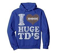 Football I Love Huge Td's Funny Quotes Humor Sayings Shirts Hoodie Royal Blue