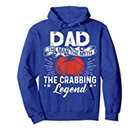 Dad The Man The Myth The Crabbing Legend Fathers Day Shirts Hoodie Royal Blue