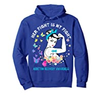 Her Fight Is My Fight Addiction Recovery Awareness Shirts Hoodie Royal Blue